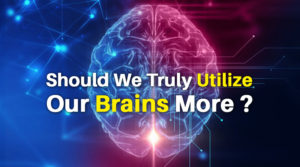 Should we truly utilize our brains more
