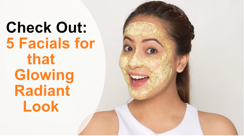 5 Facials for that Glowing Radiant Look